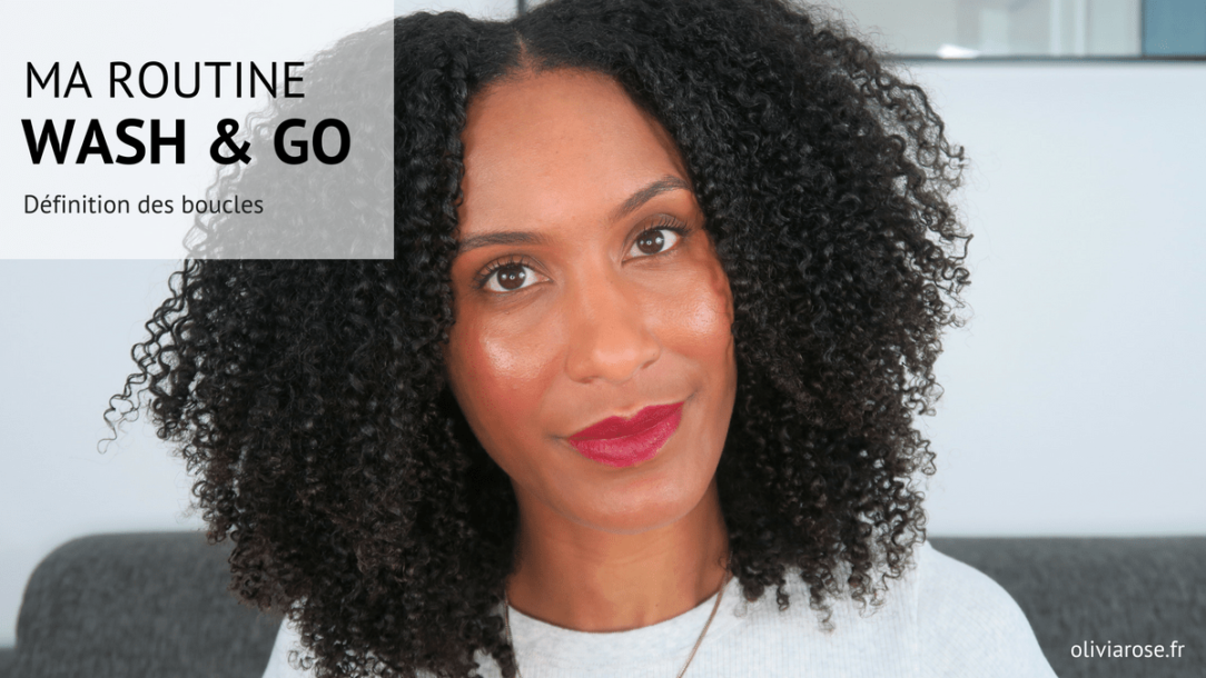 6cc8f02b12f Ma routine Wash and Go (définition des boucles) - Olivia rose